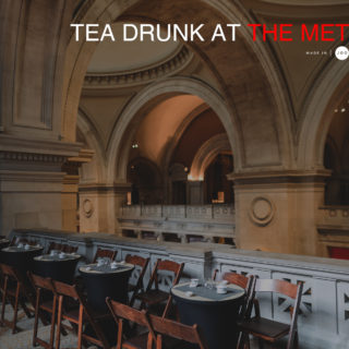 [New York] Tea Drunk at The Met